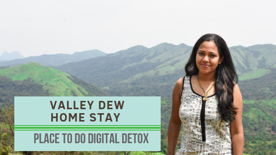 Have you taken a Digital Break yet ! Valley Dew Homestay is the place for You